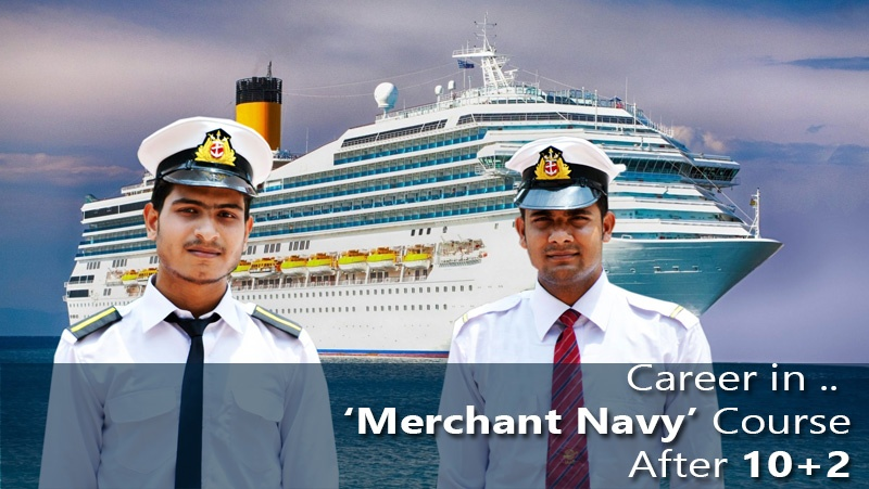 Career in 'Merchant Navy' Course After 10+2
