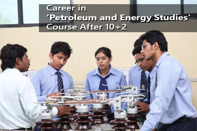 Career in Petroleum and Energy Studies Course After 10+2