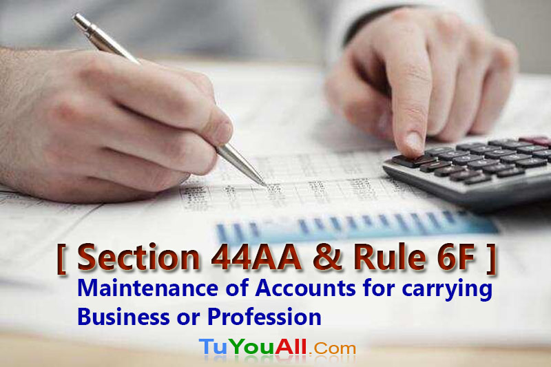 Section 44AA and Rule 6F-Maintenance of Accounts for Carrying Business or Profession