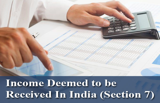 Section 7 - Income deemed to Received, Accrue or Deemed to Accrue in india