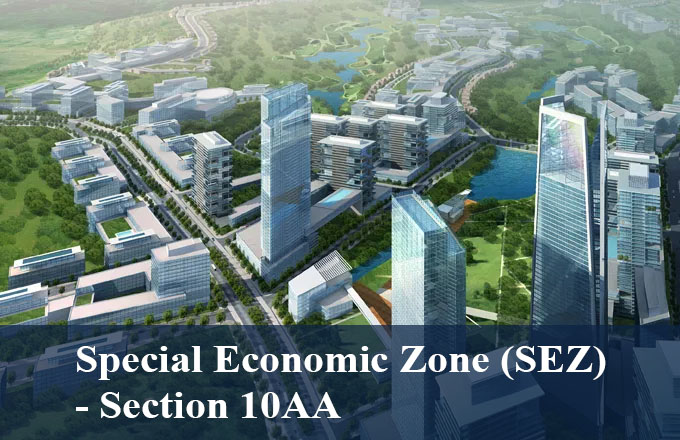 Tax Deduction - Special Economic Zone (SEZ) - Section 10AA