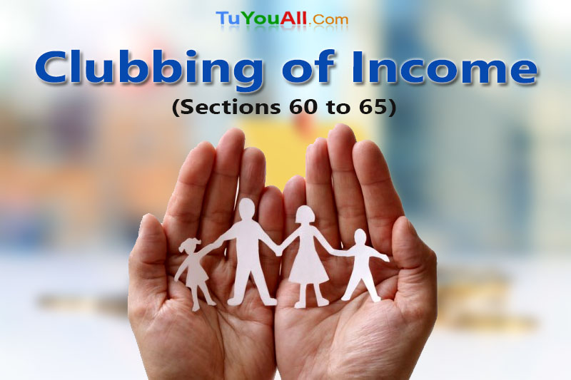 Clubbing of Income-Section 60 to 65